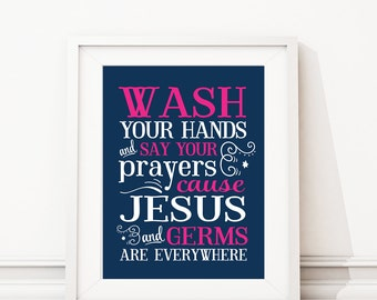 Wash Your Hands & Say Your Prayers Because Jesus and Germs are Everywhere. Bathroom Decor. Bathroom Art. Inspirational Quote Wall Art. S-445