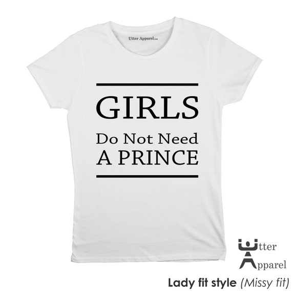 Feminist Shirt Girls Do Not Need A  prince