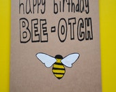 Happy Birthday Bee-otch Screen-Printed Card, Bee Pun, funny birthday card, gift for best friend, bumble bee hand-painted, bee card