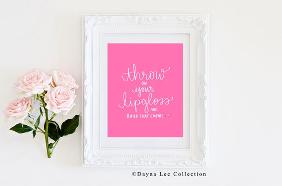 Throw on your Lipgloss and Build That Empire! - 8 x 10 Digital Illustration Quote Art Print