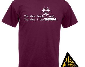 The More People I Meet The More I Like Zombies T-Shirt Joke Funny Sarcastic Tshirt Tee Shirt Gift Zombie fan