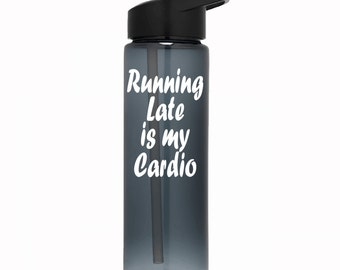Funny tumbler cup.  Funny gym water bottle. Running late is my cardio. Fast shipping!  Custom fitness water bottle for working out.