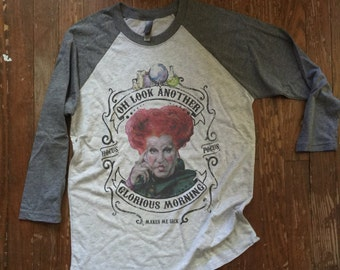 Halloween Shirt - Hocus Pocus - Winifred Sanderson quote - Oh look another glorious morning - makes me sick - Sanderson Sisters OOAK design