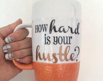 How hard is your hustle, Etsy seller mug, glitter mug, glitter dipped mug