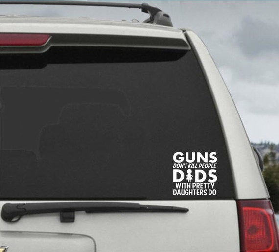 Guns Don't Kill People Dads With Pretty Daughters Do Decal - Car  Window Decal Vinyl Sticker