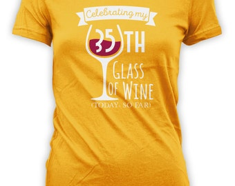 Celebrating 35th Glass of Wine Today So Far Birthday Shirt - Womens Personalized Shirt Female T-shirt Drink Wine Shirt CT-2015