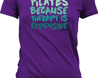 Funny Pilates Shirt Pilates Because Therapy Is Expensive Pilates Clothing Pilates Workout Pilates Exercises Pilates Tops Ladies Tee WT-130