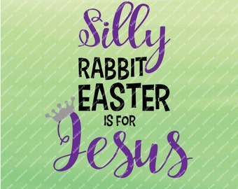 Easter SVG Silly Rabbit Easter is For Jesus
