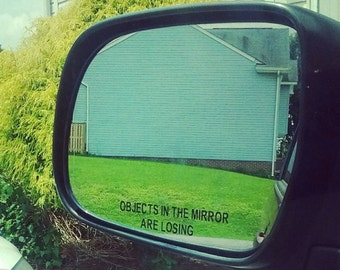 Objects in the mirror are losing - car decal - funny decal - includes 2 decals
