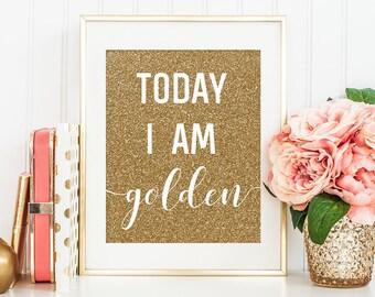 Today I am Golden, Golden Birthday, Gold Glitter Print, Gold Glitter Wall Decor, Faux Gold Foil, Gold Nursery Decor, Gold Decor, Wall Art