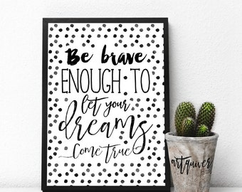 Be brave enough! Motivational posters, Wall quotes, Artsy quotes, Trendy Wall Designs, quote posters, dreams come true, inspirational quote