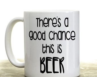 Theres a good chance this is beer, mug, funny gift, beer gift