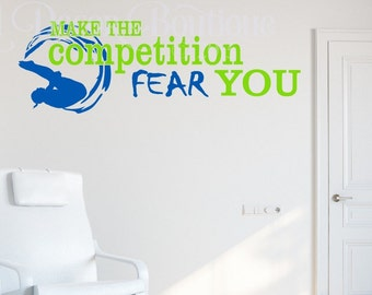 Diving Swimming Make the competition fear you Wall Decal Wall sticker Wall Quote Wall Art Vinyl Decal Vinyl Lettering Competition Fear