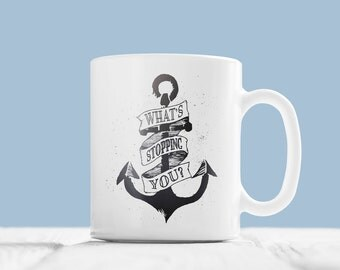 Coffee Mug with Quote Personalized Mug Custom Coffee Mug Inspiring Mug Coffee Tea Cup Anchor Print Mug Gift for Him Her Ceramic Office Mug