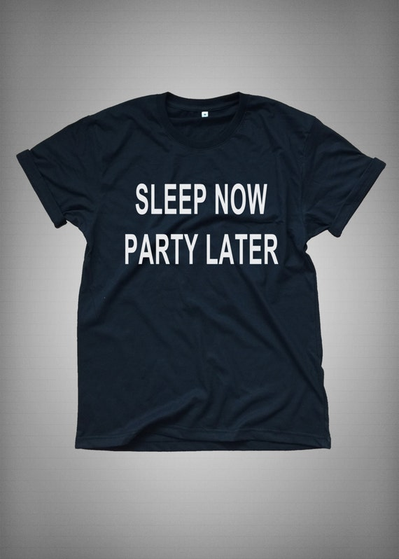 Sleep Now Party Later Funny T Shirt T Shirt By
