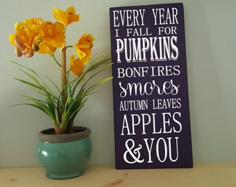 Every year I fall for Pumpkins Bonfires Smores Autumn Leaves Apples & You-Fall Decor sign