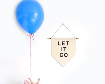 Let It Go Wall Banner. Affirmation Wall Hanging / Handmade Fabric Wall Flag / Home Decoration / Nursery Kids Room Decor