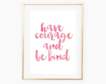 Have Courage And Be Kind - Disney Quote Print - A4 Pink Watercolour Print - Typography Print