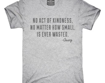 Aesop Act Of Kindness Quote T-Shirt, Hoodie, Tank Top, Gifts