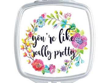 You're Like Really Pretty, You're Like Really Pretty Cosmetic Mirror, Cosmetic Mirror, Floral Watercolor, Bridal Party Gifts, Purse Mirror