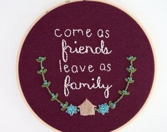 """Housewarming Gift. Hostess Gift. Home Embroidery. Come As Friends Leave As Family Embroidery Hoop Art // Ready to Ship 7"""" Hoop"""