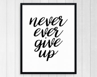 Printable Art, Never Ever Give Up, Wall Art, Inspirational Quote, Motivational Quote, Room Wall Decor, Typography Art Print, Black And White