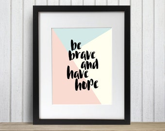 Be Brave and Have Hope Print