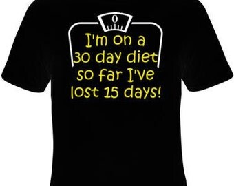 Funny saying Diet shirt, Im on a 30 day diet