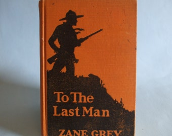 To The Last Man by Zane Grey 1922 Vintage Western Book