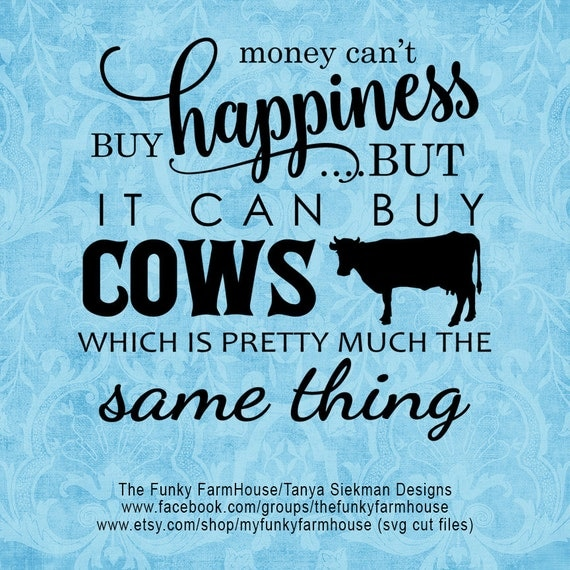 "SVG & PNG - ""Money can't buy happiness ...but it can buy cows which is pretty much the same thing"""