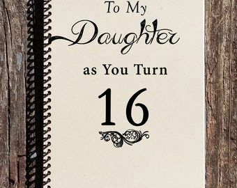 To My Daughter As You Turn 16 - Sweet 16 Gift - Sweet 16 Journal - Sweet 16 Notebook - Turning 16 - Daughter Turning 16