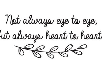 Not always eye to eye, but always heart to heart - Vinyl Wall Decal