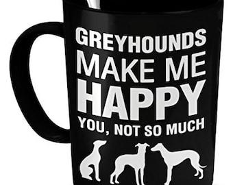 Greyhound Mug - Greyhounds Make Me Happy - Greyhound Gifts - Greyhound Accessories