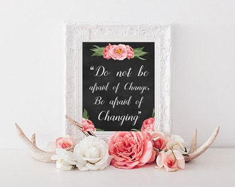 Do not be afraid of change, be afraid of changing   Printable Quote   CHANGE QUOTE   0029