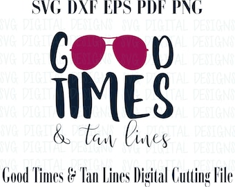 Summer SVG File Beach Quote Good Times and Tan lines Svg Saying - Summer Cutting files great for Silhouette & Cricut - Svg Dxf Eps Pdf Png