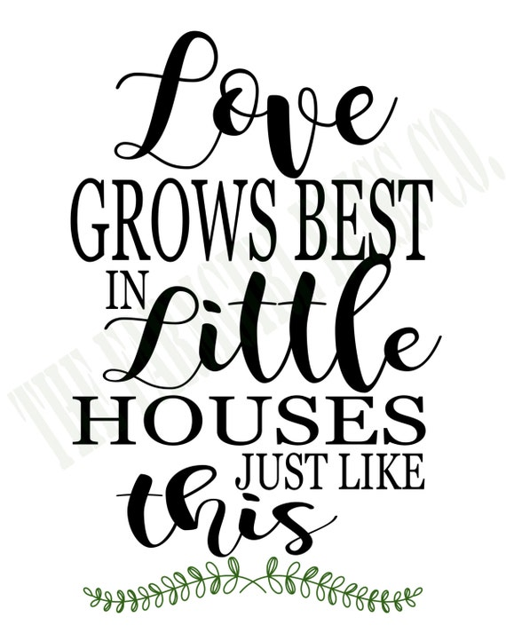 Download Instant Download Love Grows Best In Little Houses Just like