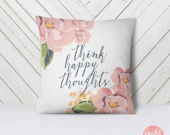 Think Happy Thoughts Positive Thinking Pastel Flowers - Throw Pillow Case, Pillow Cover, Home Decor - TPC1015