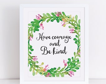 Have courage and be kind print, have courage and be kind art, quote art, inspirational quote, flower wreathe art, green leaves art, be kind
