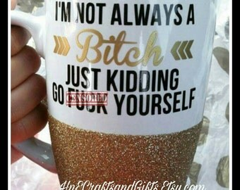 I'm Not Always a Bitch Coffee Mug - Funny Mug - Girlfriend - Mature - BFF - Glitter Mug - Personalized - Bitch Mug - Funny Coffee Mug