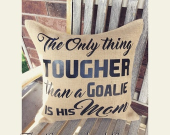 The only thing better than a goalie Burlap Pillow Cover