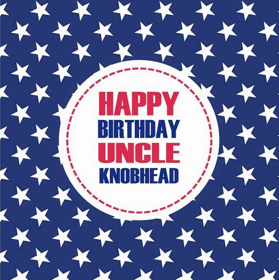 Happy Birthday Uncle Knobhead