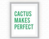 Cactus Makes Perfect - printable wall art - Digital wall decor - INSTANT DOWNLOAD