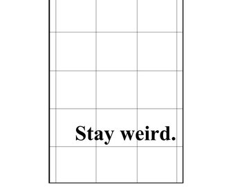 A4 'Stay weird ' monochrome grid  print