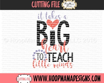 It Takes A Big Heart To Teach Little Minds SVG DXF eps and png Files for Cutting Machines Cameo or Cricut Teacher Appreciation Gift