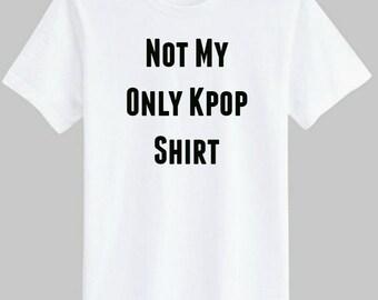Not My Only K pop T-shirt