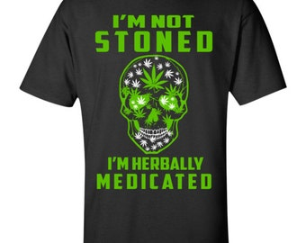 I'm not stoned i'm herbally medicated T-Shirt