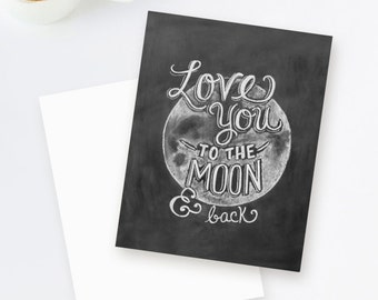 Love You To The Moon and Back Note Card - Hand Lettered Card -  Valentine Card - Unique Card - Chalkboard Card - Chalk Art