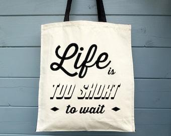 Inspirational Canvas Tote Bag, Life Is Too Short To Wait, Shopping Bag, Gift For Her, Cotton Bag, Shopper, Market Bag, Grocery Bag, Reusable