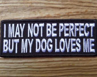 I May Not Be Perfect, But My Dog Loves Me embroidered patch
