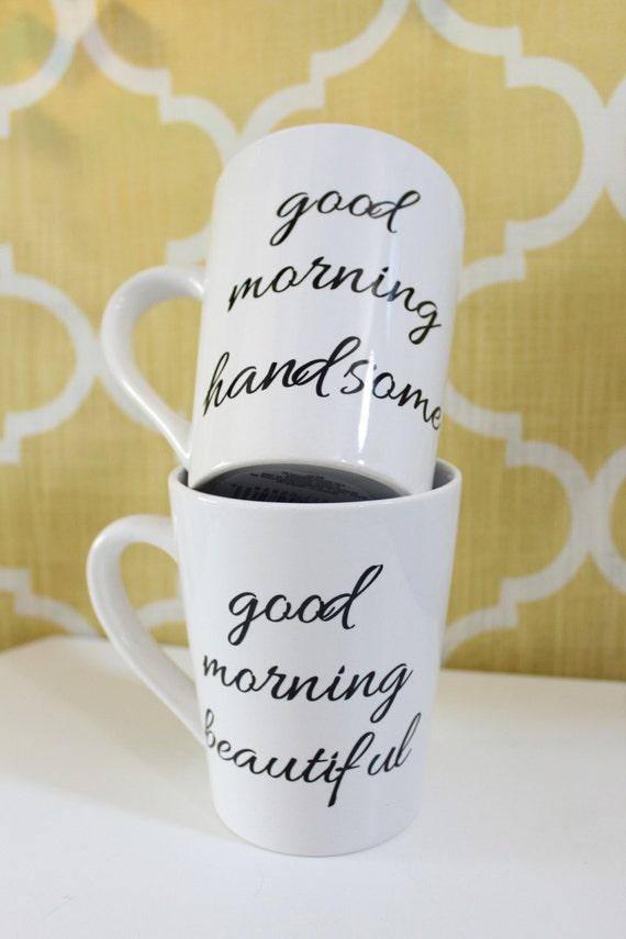 Good morning handsome good morning beautiful Coffee Mug Wedding Gift Bride and Groom Gift Bridal Shower Bridal Gift Bachelorette Gift
